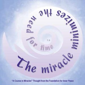 """graphic (ACIM Weekly Thought): """"The miracle minimizes the need for time."""" T-1.II.6:1"""