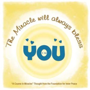 """graphic (ACIM Weekly Thought): """"The miracle will always bless you."""" T-1.III.8:2"""