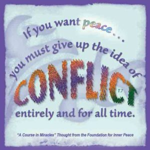 """graphic (ACIM Weekly Thought): """"If they cannot coexist in peace, and if you want peace, you must give up the idea of conflict entirely and for all time."""" T-7.VI.8:9"""