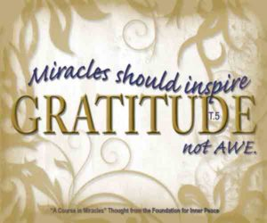 """graphic (ACIM Weekly Thought): """"Miracles should inspire gratitude, not awe."""" T-1.I.31:1"""