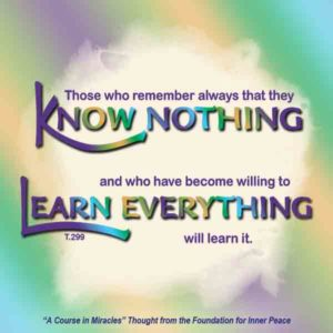 """graphic (ACIM Weekly Thought): """"Those who remember always that they know nothing, and who have become willing to learn everything, will learn it."""" T-14.XI.12:1"""