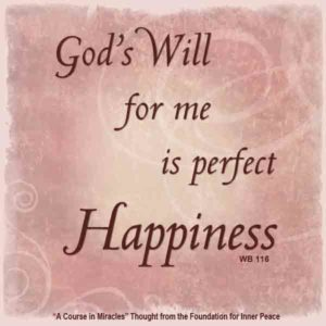 """graphic (ACIM Weekly Thought): """"God's Will for me is perfect happiness."""" W-pI.101"""