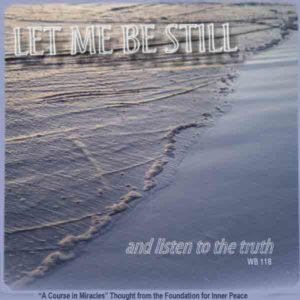 """graphic (ACIM Weekly Thought): """"Let me be still and listen to the truth."""" W-pI.106"""
