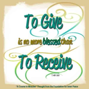"""graphic (ACIM Weekly Thought): """"To give is no more blessed than to receive."""" T-21.VI.9:8"""