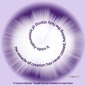 """graphic (ACIM Weekly Thought): """"The miracle of creation has never ceased, having the holy stamp of immortality upon it."""" T-14.XI.11:7"""