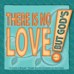 """graphic (ACIM Weekly Thought): """"There is no love but God's."""" W-pI.127"""