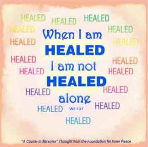 """graphic (ACIM Weekly Thought): """"When I am healed I am not healed alone."""" W-pI.137"""