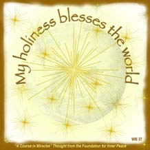 """graphic (ACIM Weekly Thought): """"My holiness blesses the world."""" W-pI.37"""