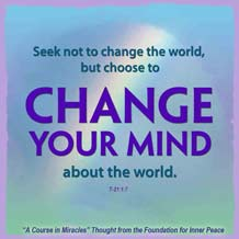 """graphic (ACIM Weekly Thought): """"Therefore, seek not to change the world, but choose to change your mind about the world."""" T-21.In.1:7"""