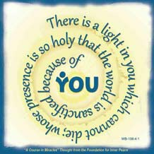 """graphic (ACIM Weekly Thought): """"There is a light in you which cannot die; whose presence is so holy that the world is sanctified because of you."""" W-pI.156.4:1"""