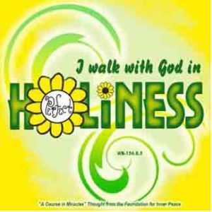 """graphic (ACIM Weekly Thought): """"I walk with God in perfect holiness."""" W-pI.156"""