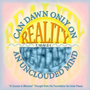 """graphic (ACIM Weekly Thought): """"Reality can dawn only on an unclouded mind."""" T-10.IV.2:1"""