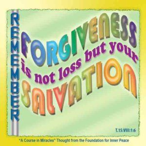 """graphic (ACIM Weekly Thought): """"In the face of your fear of forgiveness, which He perceives as clearly as He knows forgiveness is release, He will teach you to remember that forgiveness is not loss, but your salvation."""" T-15.VIII.1:6"""
