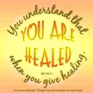 """graphic (ACIM Weekly Thought): """"You understand that you are healed when you give healing."""" W-pI.159.2:1"""