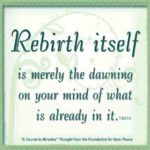 "graphic (ACIM Weekly Thought): ""I am the model for rebirth, but rebirth itself is merely the dawning on your mind of what is already in it."" T-6.I.7:2"