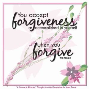 """graphic (ACIM Weekly Thought): """"You accept forgiveness as accomplished in yourself when you forgive."""" W-pI.159.2:2"""