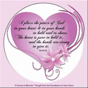 """graphic (ACIM Weekly Thought): """"I place the peace of God in your heart and in your hands, to hold and share. The heart is pure to hold it, and the hands are strong to give it."""" T-5.IV.8:10-11"""
