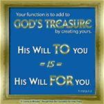 "graphic (ACIM Weekly Thought): ""Your function is to add to God's treasure by creating yours. His Will to you is His Will for you."" T-8.VI.6:1-2"