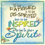 """graphic (ACIM Weekly Thought): """"To be fatigued is to be dis-spirited, but to be inspired is to be in the spirit."""" T-4.In.1:6"""