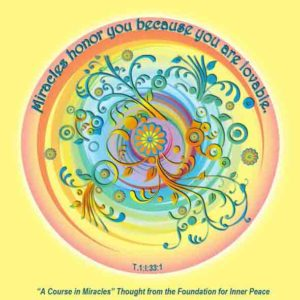 """graphic (ACIM Weekly Thought): """"Miracles honor you because you are lovable."""" T-1.I.33:1"""