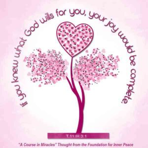 """graphic (ACIM Weekly Thought): """"O my child, if you knew what God wills for you, your joy would be complete!"""" T-11.III.3:1"""