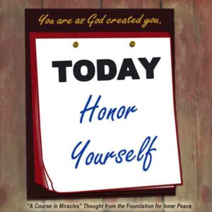 """graphic (ACIM Weekly Thought): """"You are as God created you. Today honor your Self."""" W-pI.110.9:1-2"""