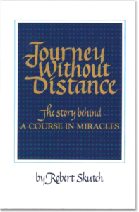 Shop: Journey Without Distance - The Story behind A Course in Miracles by Robert Skutch - Softcover - Related Materials (Foundation for Inner Peace - A Course in Miracles Online Store)
