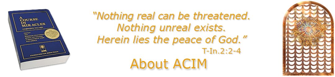 "Home page slider graphic slide: About ACIM: ACIM.org (quote: Nothing real can be threatened. Nothing unreal exists. Herein lies the peace of God."" – T-In.2:2-4"