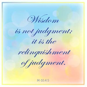 """graphic (ACIM Weekly Thought): """"Wisdom is not judgment; it is the relinquishment of judgment."""" M-10.4:5"""