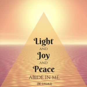 """graphic (ACIM Weekly Thought): """"Light and joy and peace abide in me."""" W-pI.93.8:2"""