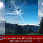 "design graphic: 2017 FIP Holiday Card: ""Love offers everything forever."" (T-24.I.1:3) - Wishing you a holiday season filled with Light and with Love. - The Foundation for Inner Peace"