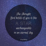 "graphic (ACIM Weekly Thought): ""The Thought God holds of you is like a star, unchangeable in an eternal sky."" T-30.III.8:4"