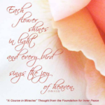 """graphic (ACIM Weekly Thought): """"Each flower shines in light and every bird sings the joy of heaven."""" T-26.IV.2:2"""