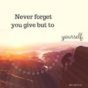 """graphic (ACIM Weekly Thought): """"Never forget you give but to yourself."""" W-pI.187.6:1"""