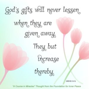 """graphic (ACIM Weekly Thought): """"God's gifts will never lessen when they are given away. They but increase thereby."""" W-pI.105.3:4-5"""
