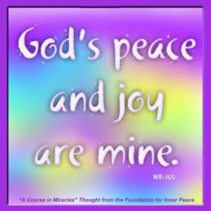 """graphic (ACIM Weekly Thought): """"God's peace and joy are mine."""" W-pI.105"""