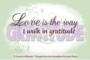 """graphic (ACIM Weekly Thought): """"Love is the way I walk in gratitude."""" W-pI.195"""