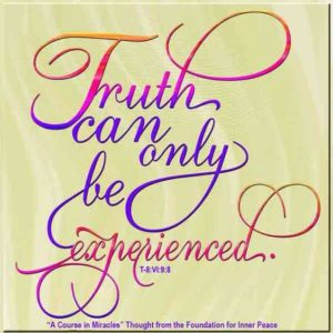 """graphic (ACIM Weekly Thought): """"Truth can only be experienced."""" T-8.VI.9:8"""