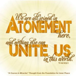 """graphic (ACIM Weekly Thought): """"We are all joined in the Atonement here, and nothing else can unite us in this world."""" T-14.V.5:1"""