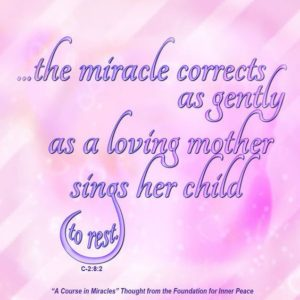 """graphic (ACIM Weekly Thought): """"This terrible mistake about yourself the miracle corrects as gently as a loving mother sings her child to rest."""" C-2.8:2"""