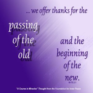 """graphic (ACIM Weekly Thought): """"Our exercises for today will be happy ones, in which we offer thanks for the passing of the old and the beginning of the new."""" W-pI.75.3:1"""