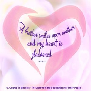 """graphic (ACIM Weekly Thought): """"A brother smiles upon another, and my heart is gladdened."""" W-pI.315.1:3"""