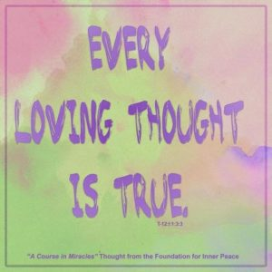 """graphic (ACIM Weekly Thought): """"Every loving thought is true."""" T-12.I.3:3"""