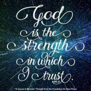 """graphic (ACIM Weekly Thought): """"God is the strength in which I trust."""" W-pI.47"""