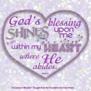 """graphic (ACIM Weekly Thought): """"God's blessing shines upon me from within my heart, where He abides."""" W-pI.207.1:2"""
