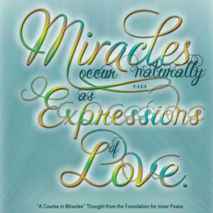 """graphic (ACIM Weekly Thought): """"Miracles occur naturally as expressions of love."""" T-1.I.3:1"""