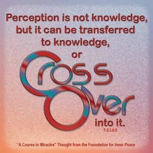 """graphic (ACIM Weekly Thought): """"Perception is not knowledge, but it can be transferred to knowledge, or cross over into it."""" T-5.1.6:5"""