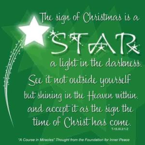 """graphic (ACIM Weekly Thought): """"The sign of Christmas is a star, a light in darkness. See it not outside yourself, but shining in the Heaven within, and accept it as the sign the time of Christ has come."""" T-15.XI.2:1-2"""