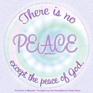 """graphic (ACIM Weekly Thought): """"There is no peace except the peace of God."""" W-pI.200"""