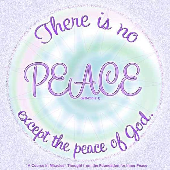 "graphic (ACIM Weekly Thought): ""There is no peace except the peace of God."" W-pI.200"